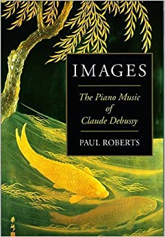Book Images: The Piano Music of Claude Debussy by Paul Roberts (2003-04-01)