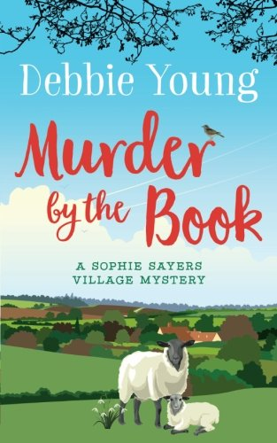Murder by the Book: A Sophie Sayers Village Mystery (Sophie Sayers Village Mysteries) (Volume 4)