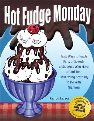 Hot Fudge Monday( Tasty Ways to Teach Parts of Speech to Students Who Have a Hard Time Swallowing Anything to Do with Grammar)[HOT FUDGE MONDAY][Spiral] (Hot Fudge Monday)