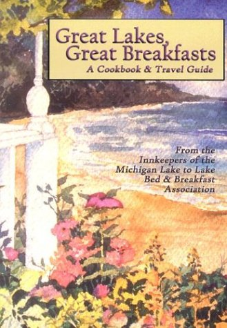 Cottage Breakfast - Great Lakes, Great Breakfasts: A Cookbook & Travel Guide (Bed & Breakfast Cookbooks (Guest Cottage))