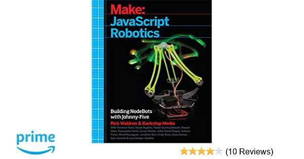 JavaScript Robotics: Building NodeBots with Johnny-Five