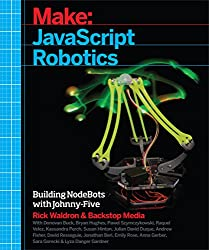 JavaScript Robotics: Building NodeBots with Johnny-Five, Raspberry Pi, Arduino, and BeagleBone (Make)
