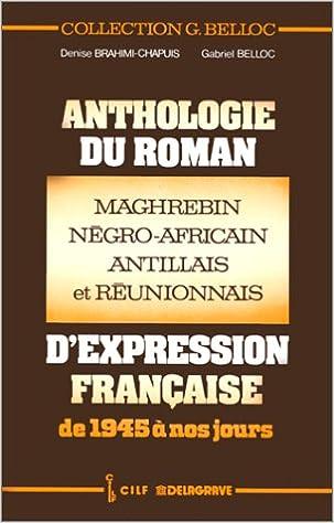 Anthologie du roman maghrébin, négro-africain, antillais et réunionnais d'éxpression française de 1945 à nos jours epub pdf