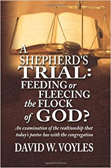 A Shepherd's Trial: Feeding or Fleecing the Flock of God? a Look at the Relationship That Today's Pastor Has with the Congregation