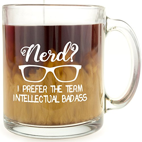 Nerd? I Prefer The Term Intellectual Badass - Glass Coffee Mug - Makes a Great Gift!