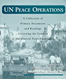 United Nations Peace Operations : A Collection of Primary Documents and Readings Governing the Conduct of Multilateral Peace Operations, , 0828106770