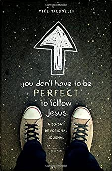You Don't Have to Be Perfect to Follow Jesus: A 30-Day Devotional Journal by Mike Yaconelli (2014-01-28)