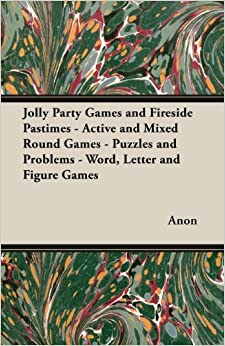 Book Jolly Party Games and Fireside Pastimes - Active and Mixed Round Games - Puzzles and Problems - Word, Letter and Figure Games