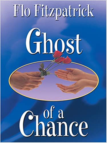 Ghost Of A Chance Flo Fitzpatrick 9781587248726 Amazon Books