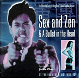 Sex and Zen and a Bullet in the Head: Essential Guide to Hong Kong's Mind-bending Films