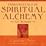 Fundamentals of Spiritual Alchemy | Caroline Myss