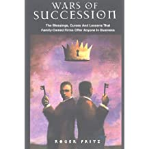Wars of Succession: The Blessings, Curses and Lessons that Family-Owned Firms Offer Anyone in Business (Taking Control)