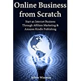 Online Business from Scratch: Start an Internet Business Through Affiliate Marketing & Amazon Kindle Publishing