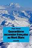 Quarantième ascension française au Mont Blanc (French Edition)