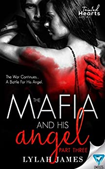 The Mafia And His Angel Part 3 (Tainted Hearts) by [James, Lylah]