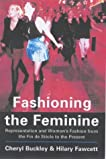 Fashioning the Feminine: Representation and Women's Fashion from the Fin De Siecle to the Present