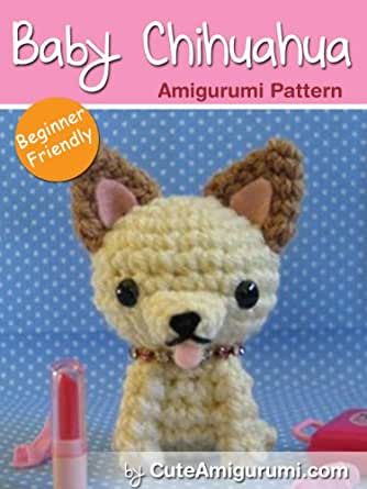 Amigurumi For Beginner : Amazon.com: Baby Chihuahua Amigurumi Pattern - [Beginner ...