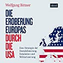 Die Eroberung Europas durch die USA: Eine Strategie der Destabilisierung, Eskalation und Militarisierung Audiobook by Wolfgang Bittner Narrated by Armand Presser