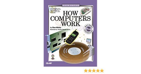 How Computers Work (How It Works): Amazon.es: Ron White, Timothy Edward Downs: Libros en idiomas extranjeros