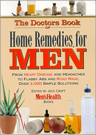 The Doctors Book of Home Remedies for Men: From Heart Disease and Headaches to Flabby ABS and Read Rage, Over 2, 000 Simple Solutions