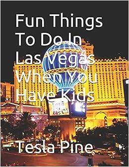 Fun Things To Do In Las Vegas When You Have Kids Tesla Pine