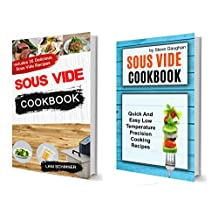 Sous Vide Cookbook: (2 in 1): Quick And Easy Low Temperature Precision Cooking Recipes (Includes 70 Delicious Sous Vide Recipes)