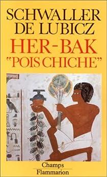 Her-Bak 'Pois Chiche'. Visage vivant de l'ancienne Egypte par Schwaller de Lubicz