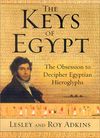 Read Online The Keys of Egypt: The Obsession to Decipher Egyptian Hieroglyphs PDF