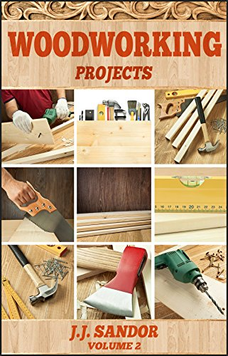 Woodworking: Learn fast how to start with woodworking projects Step by Step Guide, DIY Plans & Projects Book by [Sandor, J.J.]