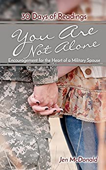 You Are Not Alone: Encouragement for the Heart of a Military Spouse by [McDonald, Jen]