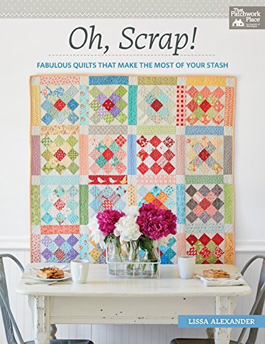 (Oh, Scrap!: Fabulous Quilts That Make the Most of Your Stash)