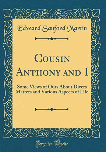 Cousin Anthony and I: Some Views of Ours About Divers Matters and Various Aspects of Life (Classic Reprint)