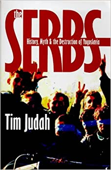 Book The Serbs: History, Myth and the Destruction of Yugoslavia