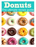 Donuts: The Ultimate Recipe Guide