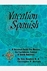 Vacation Spanish: A Survival Guide for Mexico, the Caribbean, Central & South America (English, Spanish and Portuguese Edition) Paperback