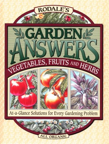 rodales-garden-answers-vegetables-fruits-and-herbs-at-a-glance-solutions-for-every-gardening-problem