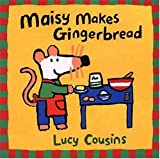 Maisy Makes Gingerbread, Lucy Cousins, 0763609102