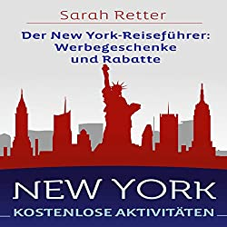 NEW YORK: KOSTENLOSE AKTIVITÄTEN Der New York-Reiseführer: Werbegeschenke und Rabatte: Der beste Leitfaden für freies und ermäßigtes Essen, Unterkünfte,...Sightseeing, Freizeitaktivitäten, Sehe