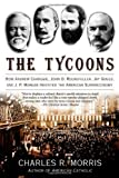 img - for The Tycoons: How Andrew Carnegie, John D. Rockefeller, Jay Gould, and J. P. Morgan Invented the American Supereconomy book / textbook / text book