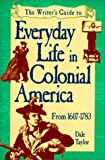 Writer's Guide to Everyday Life in Colonial America: From 1607-1783 (Writer's Guide to Everyday Life Series)