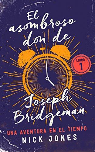 El asombroso don de Joseph Bridgeman: Una aventura en el tiempo (Los Diarios del