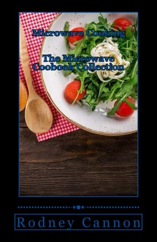 Microwave Cooking: The Microwave Cookbook collection by Rodney Cannon