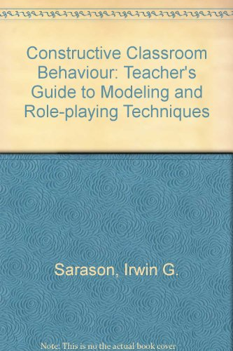 Constructive Classroom Behaviour: Teacher's Guide to Modeling and Role-playing Techniques