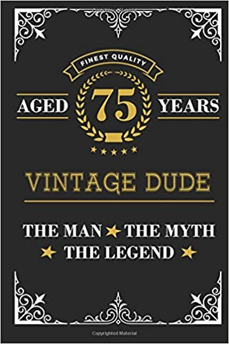 Aged 75 Years Vintage Dude The Man Myth Legend Lined Journal With Inspiration Quotes For Mens 75th Birthday Gift Funny Happy Book