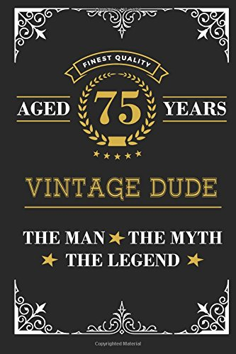 Aged 75 Years Vintage Dude The Man Myth Legend Lined