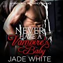 Never Have a Vampire's Baby Audiobook by Jade White Narrated by Brian Hawthorn