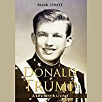 Donald Trump: A Life Worth Living! | Mark Spratt