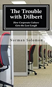 The Trouble with Dilbert: How Corporate Culture Gets the Last Laugh by LGLA
