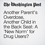 Another Parent's Overdose, Another Child in the Back Seat: A 'New Norm' for Drug Users? | Kristine Guerra