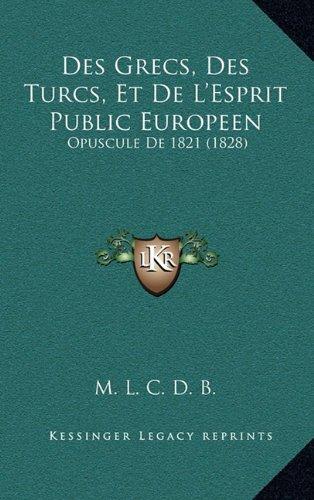 Download Des Grecs, Des Turcs, Et De L'Esprit Public Europeen: Opuscule De 1821 (1828) (French Edition) PDF